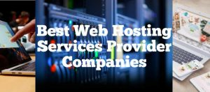 Best Web Hosting Services Provider Companies